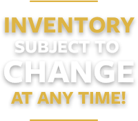 Inventory subject to change at any time!